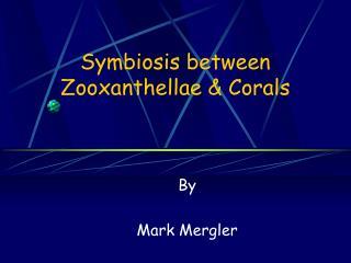 Symbiosis between Zooxanthellae & Corals