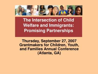 Thursday, September 27, 2007 Grantmakers for Children, Youth,  and Families Annual Conference (Atlanta, GA)