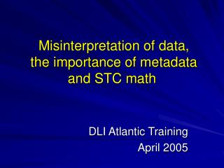 Misinterpretation of data,  the importance of metadata and STC math