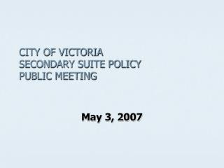 CITY OF VICTORIA SECONDARY SUITE POLICY  PUBLIC MEETING