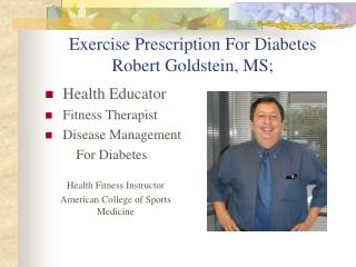 Exercise Prescription For Diabetes Robert Goldstein, MS;