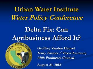 Urban Water Institute Water Policy Conference Delta Fix: Can Agribusiness Afford It?