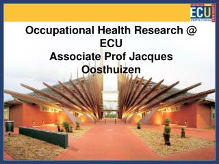 Occupational Health Research @ ECU Associate Prof Jacques Oosthuizen
