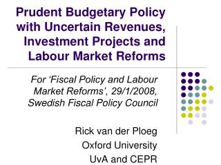 Prudent Budgetary Policy with Uncertain Revenues, Investment Projects and Labour Market Reforms