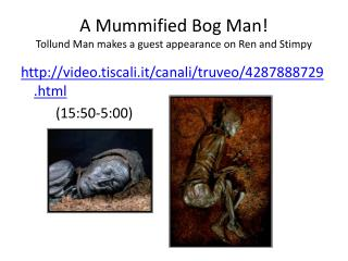 A Mummified Bog Man! Tollund Man makes a guest appearance on Ren and Stimpy