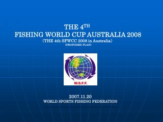 THE 4 TH FISHING WORLD CUP AUSTRALIA 2008 ( THE 4th SFWCC 2008 in Australia )  (PROPOSED PLAN)