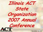 Illinois ACT State Organization 2007 Annual Conference