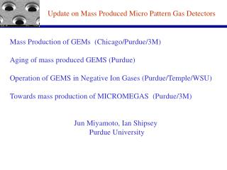 Mass Production of GEMs  (Chicago/Purdue/3M) Aging of mass produced GEMS (Purdue)