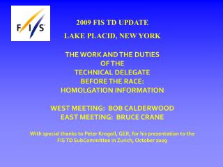 2009 FIS TD UPDATE LAKE PLACID, NEW YORK THE  WORK AND THE DUTIES  OF THE  TECHNICAL DELEGATE