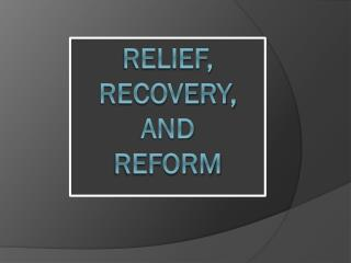 Relief, Recovery,  and  Reform