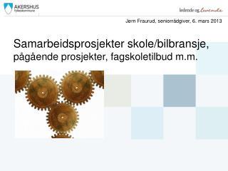 Samarbeidsprosjekter skole/bilbransje, pågående prosjekter, fagskoletilbud m.m.