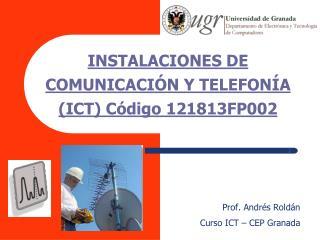 INSTALACIONES DE COMUNICACIÓN Y TELEFONÍA (ICT) Código 121813FP002