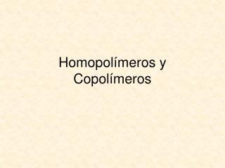 Homopolímeros y Copolímeros