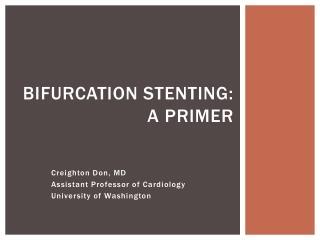 Bifurcation Stenting: A primer