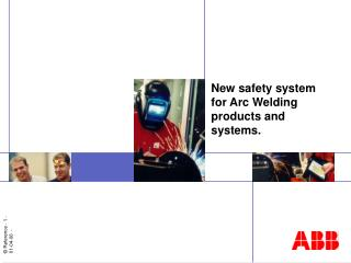 New safety system for Arc Welding products and systems.