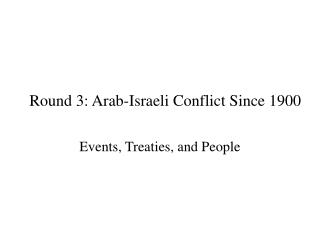 Round 3: Arab-Israeli Conflict Since 1900