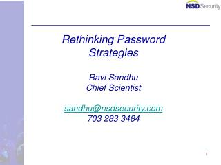 Rethinking Password Strategies Ravi Sandhu Chief Scientist sandhu@nsdsecurity 703 283 3484