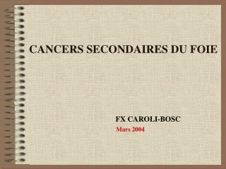 CANCERS SECONDAIRES DU FOIE