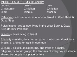 MIDDLE EAST TERMS TO KNOW Judaism  		Jewish  		Jew Christianity   	Christian 		Christian