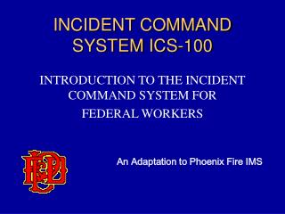 INCIDENT COMMAND SYSTEM ICS-100