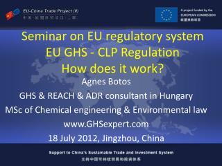Seminar on EU regulatory system EU GHS - CLP Regulation How does it work?