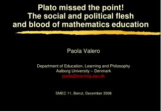 Plato missed the point! The social and political flesh  and blood of mathematics education