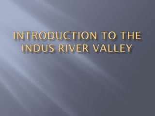 Introduction to the Indus River Valley