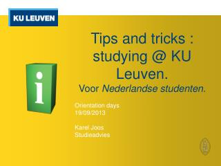 Tips  and  tricks :  studying  @ KU Leuven . Voor  Nederlandse studenten.
