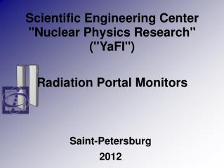 Scientific Engineering Center ''Nuclear Physics Research'' (''YaFI'') Radiation Portal Monitors