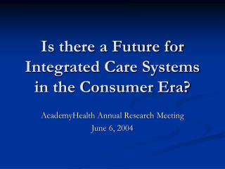 Is there a Future for Integrated Care Systems in the Consumer Era?