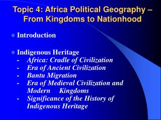 Topic 4: Africa Political Geography – From Kingdoms to Nationhood