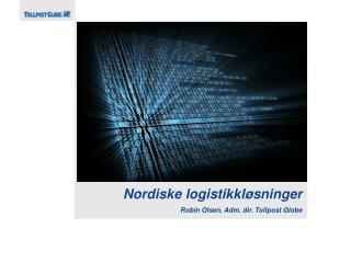 Nordiske logistikkløsninger Robin Olsen, Adm. dir. Tollpost Globe