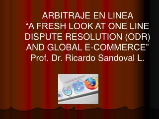 "ARBITRAJE EN LINEA  ""A FRESH LOOK AT ONE LINE DISPUTE RESOLUTION (ODR) AND GLOBAL E-COMMERCE"""