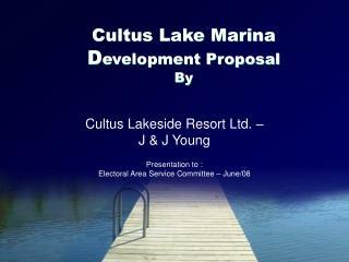 Cultus Lake Marina D evelopment Proposal By