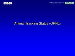Animal Tracking Status (ORNL)