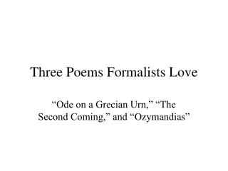 Three  Poems Formalists Love