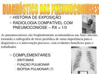 HISTÓRIA DE EXPOSIÇÃO RADIOLOGIA COMPATÍVEL COM PNEUMOCONIOSE – RX > 1/0 COMPLEMENTARES SINTOMAS
