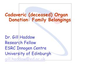 Cadaveric (deceased) Organ Donation: Family Belongings Dr. Gill Haddow  Research Fellow