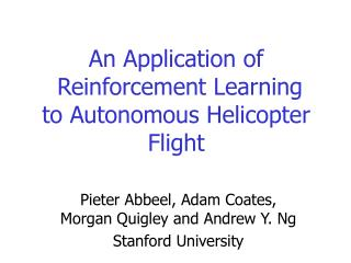 An Application of  Reinforcement Learning to Autonomous Helicopter Flight