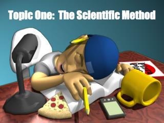 Topic One:  The Scientific Method