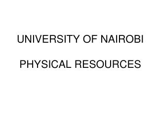 UNIVERSITY OF NAIROBI PHYSICAL RESOURCES