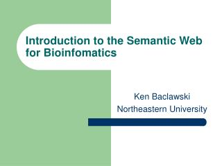 Introduction to the Semantic Web for Bioinfomatics