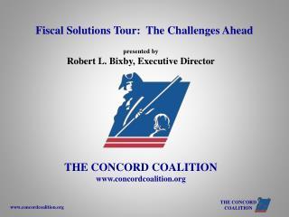 presented by Robert L. Bixby, Executive Director THE CONCORD COALITION concordcoalition