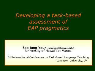 Developing a task-based assessment of  EAP pragmatics