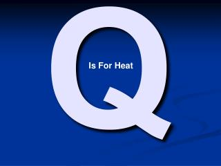 Is For Heat