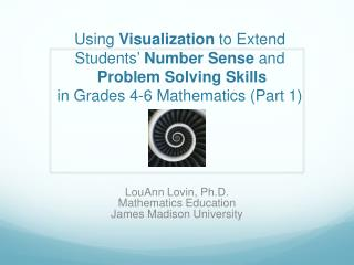 Using  Visualization  to Extend Students ' Number Sense  and Problem Solving Skills in Grades 4-6 Mathematics (Part 1)
