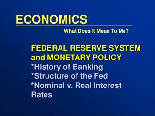 FEDERAL RESERVE SYSTEM and MONETARY POLICY *History of Banking *Structure of the Fed