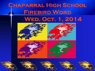 Chaparral High School Firebird Word 	 Wed. Oct. 1, 2014