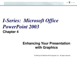 I-Series:  Microsoft Office PowerPoint 2003 Chapter 4