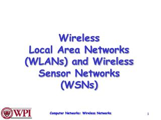 Wireless  Local Area Networks (WLANs) and Wireless Sensor Networks (WSNs)